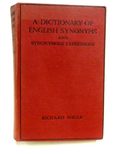 A Dictionary of English Synonyms and Synonymous Expressions by R. Soule