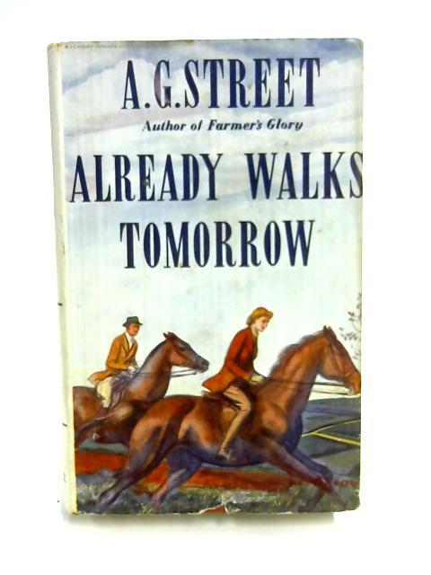 Already Walks Tomorrow by A. G. Street