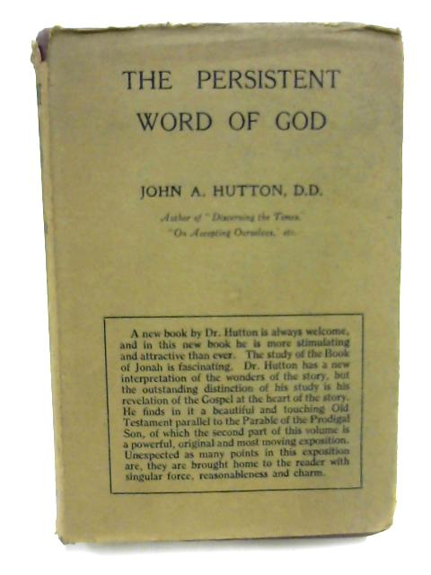 The Persistent Word Of God by J. A. Hutton