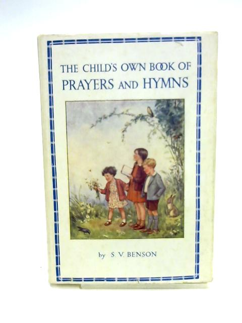 The Child's Own Book of Prayers and Hymns by S. V. Benson