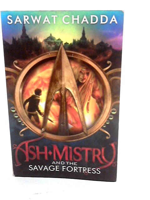 Ash Mistry and the Savage Fortress By (author) Sarwat Chadda] published on (March, 2012) by Sarwat Chadda