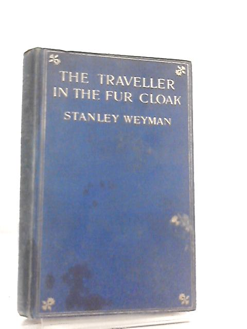 The Traveller in the Fur Cloak by Stanley Weyman