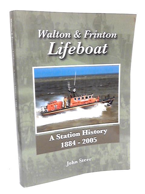 Walton and Frinton Lifeboat: A Station History, 1884-2005 by John Steer