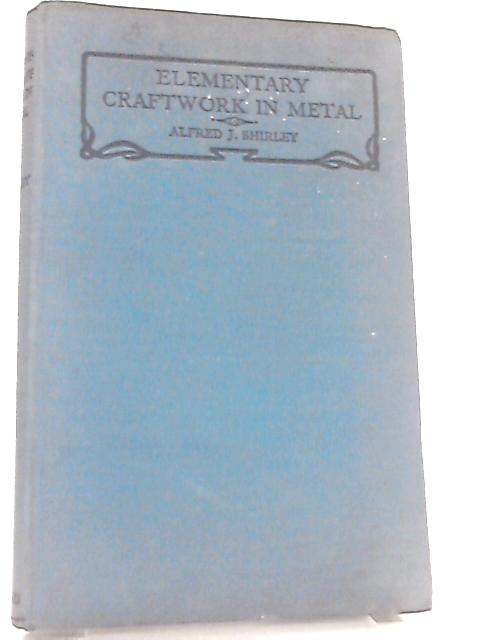 Elementary Craftwork in Metal by Alfred J. Shirley