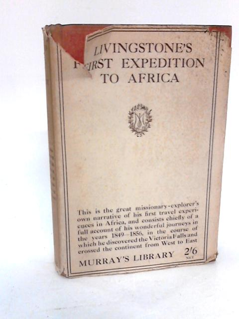 First Expedition To Africa, Or Missionary Travels And Researches In South Africa With Notes By Frederick Stanley Arnot by Livingstone, David
