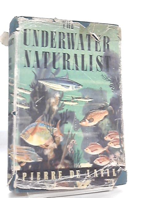 The Underwater Naturalist by Pierre de Latil