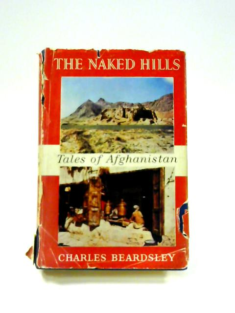 The Naked Hills: Some tales of Afghanistan by Charles Beardsley