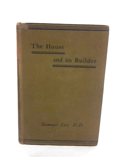 The House and Its Builder: With Other Discourses by Samuel Cox