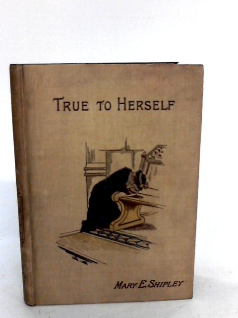 True to Herself a tale by Mary E. Shipley
