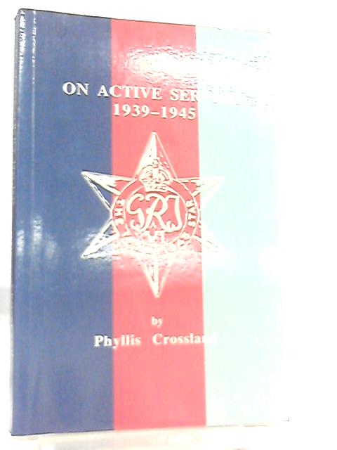 On Active Service 1939 - 1945 by Phyllis Crossland