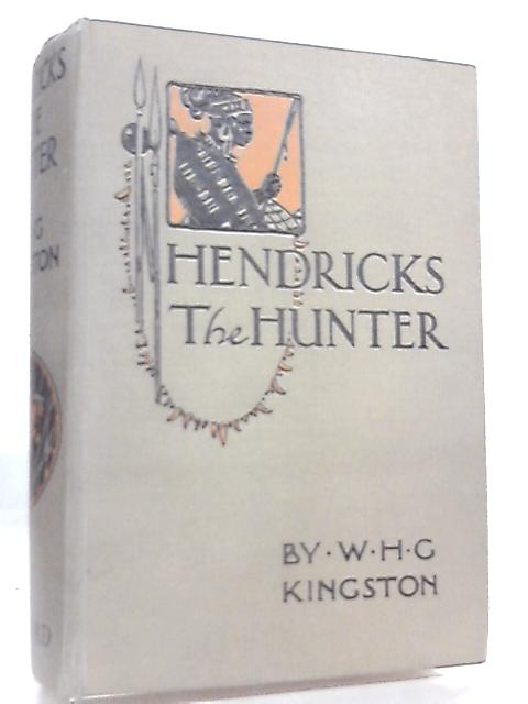 Hendricks the Hunter or The Border Farm, A Tale of Zululand by W. H. G. Kingston