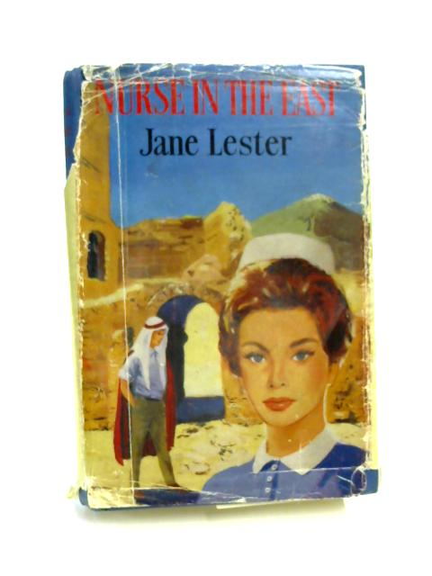 Nurse in the East by Jane Lester