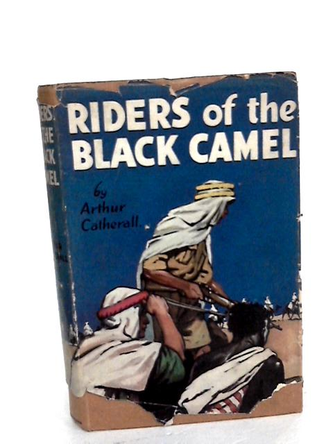 Riders of the Black Camel By Arthur Catherall