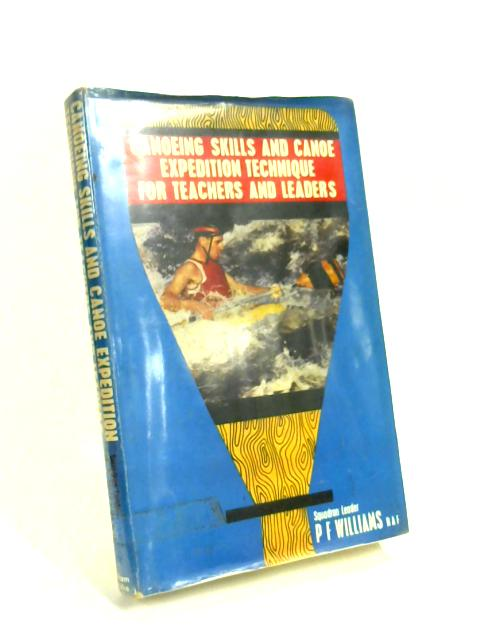 Canoeing Skills and Canoe Expedition Technique for Teachers and Leaders By P. F. Williams