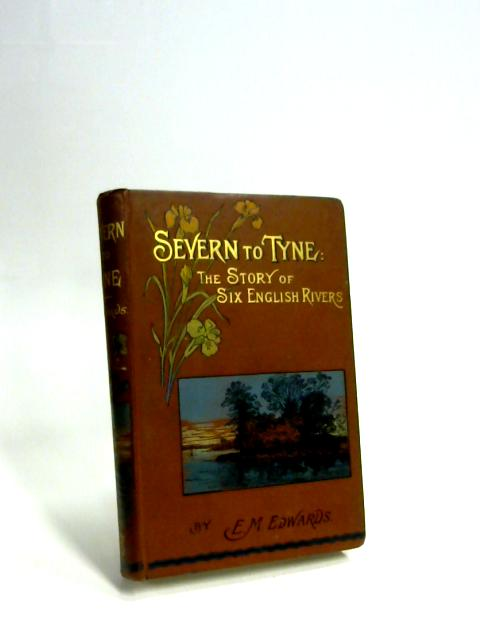 Severn to Tyne the Story of Six English Verse by E M Edwards