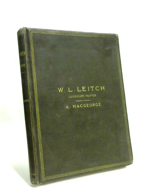 WM. Leighton Leitch: Landscape Painter by A Macgeorge