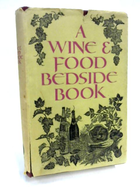 Wine and Food Bedside Book By Ed. by A. L. Simon & C. Morny