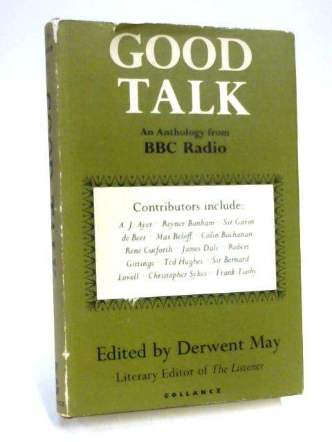 Good talk: An anthology from B.B.C.Radio By Derwent May