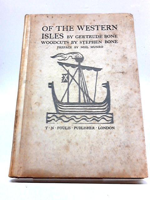 Of the Western Isles. Forty Woodcuts by Stephen Bone, with Letterpress by Gertrude Bone by Gertrude Bone
