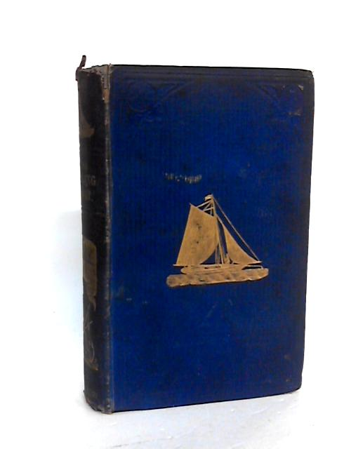 The Sailing Boat: A treatise on English and foreign boats, descriptive of the various forms of boats and sails of every nation ; with practical directions for sailing, management, & c By Folkard, Henry Coleman