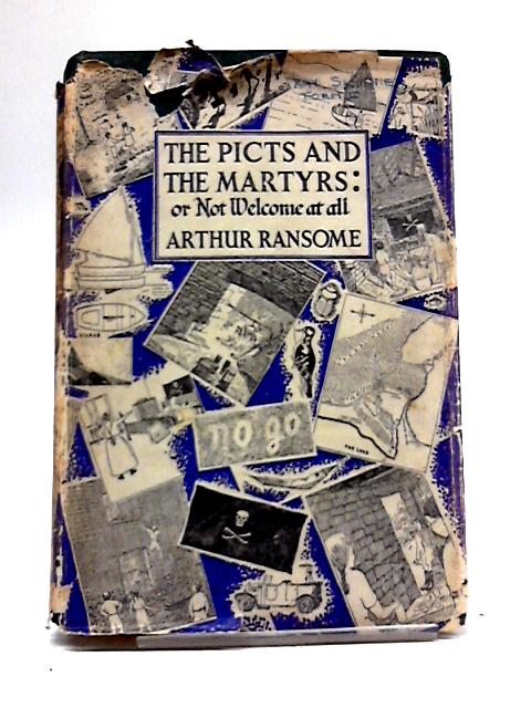 The Picts and the Martyrs or Not Welcome at All By Arthur Ransome