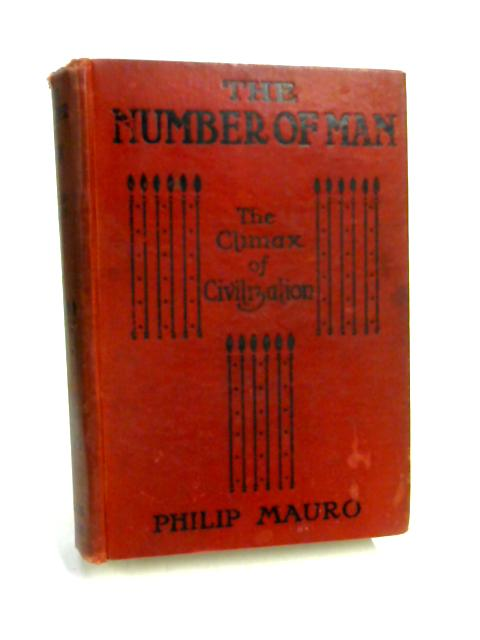 The Number of Man: The Climax of Civilization by Philip Mauro