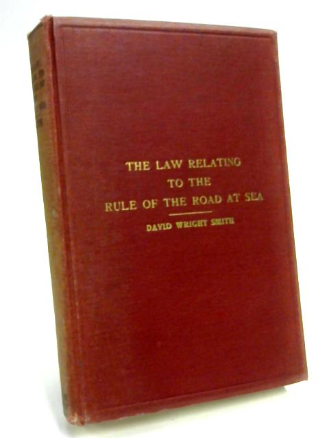 The Law relating to the Rule of the Road at Sea By D. W. Smith
