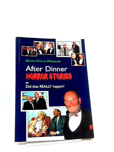 After Dinner Horror Stories Or Did That Really Happen? By Brian Voyle-Morgan