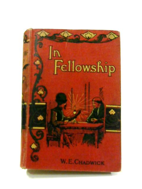 In Fellowship; or, The Possibilities of Influence By W.E. Chadwick