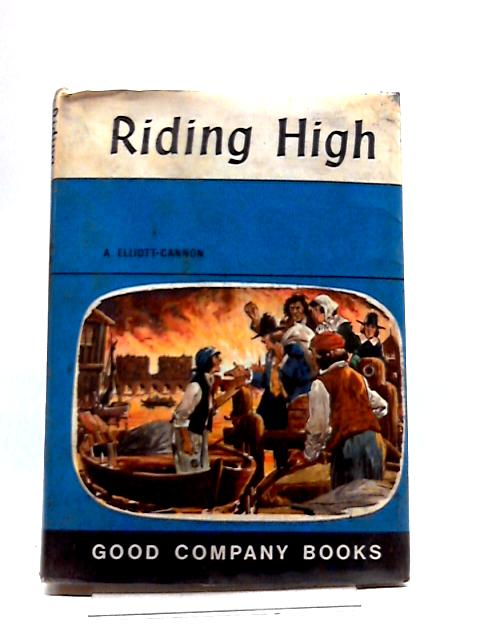 Good Company Books Riding High Book Five By A. Elliott-Cannon