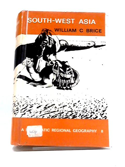 A Systematic Regional Geography Volume VIII South-West Asia by William C Brice