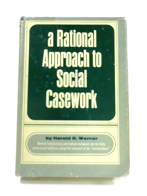 A Rational Approach to Social Casework by Harold D. Werner
