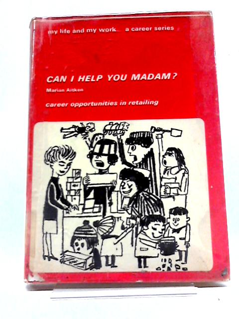 Can I Help You Madam? Career Opportunities in Retailing by Marian Aitken