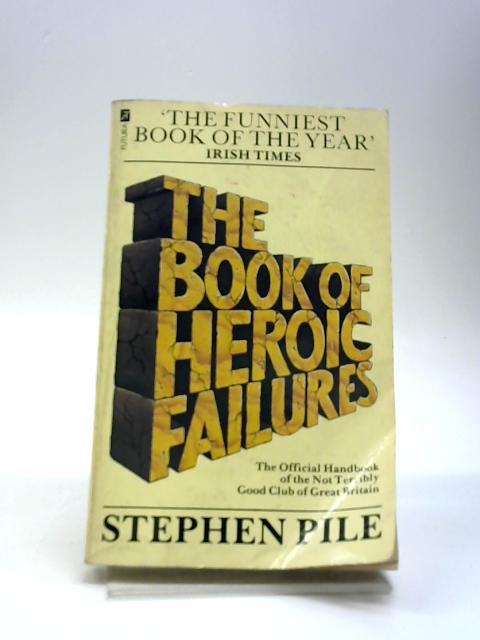 The Book of Heroic Failures: The Official Handbook of the Not Terribly Good Club of Great Britain By Stephen Pile