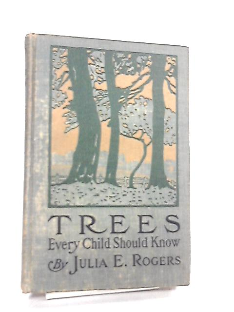 Trees Every Child Should Know by Julia E. Rogers