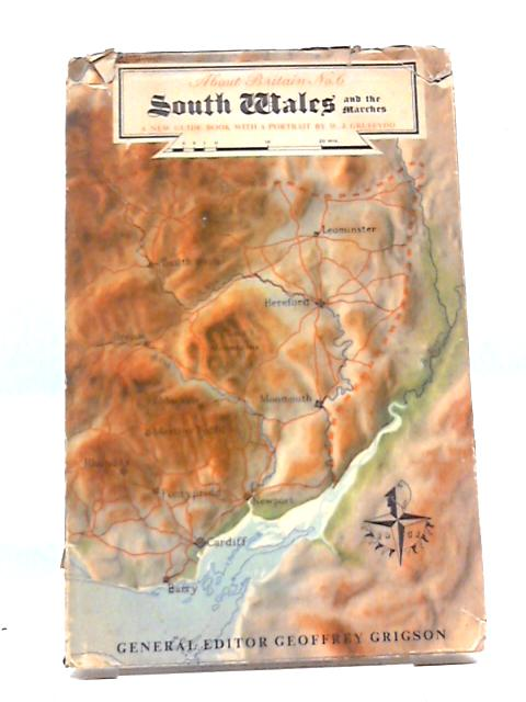 South Wales And The Marches (About Britain Series, Edited By Geoffrey Grigson; No.6) By W. J Gruffydd