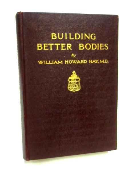 Building Better Bodies by W. H. Hay