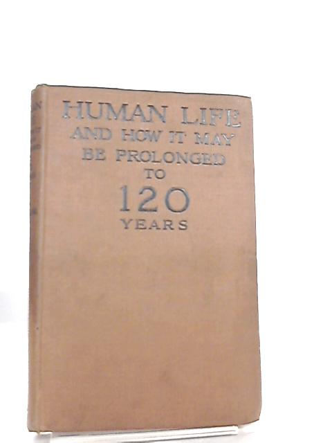 Human Life and How it may be Prolonged to 120 years by F. F. MacCabe