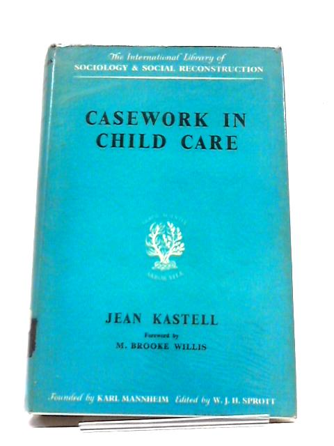 Casework In Child Care (International Library Of Sociology and social reconstruction) By Jean Kastell
