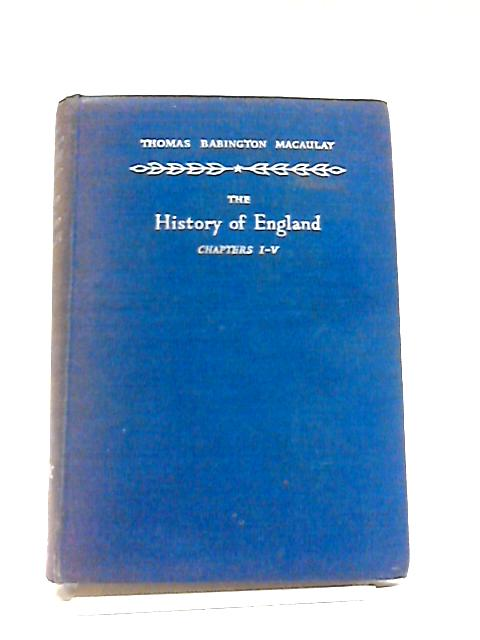 The History of England Chapters I - V By Thomas Babington Macaulay