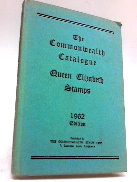 The Commonwealth Catalogue of the Queen Elizabeth Stamps By Unknown