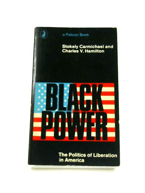 Black Power: The Politics of Liberation in America By S. Carmichael