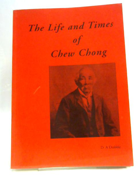 Life and Times of Chew Chong by D A Drabble