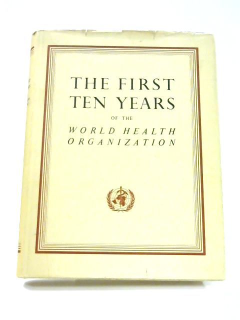 The First Ten Years of the World Health Organization by Anon
