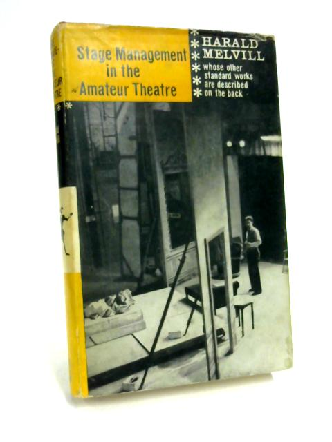 Stage Management in Amateur Theatre By Harald Melvill