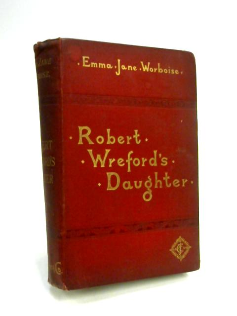 Robert Wreford's Daughter by Emma Jane Worboise
