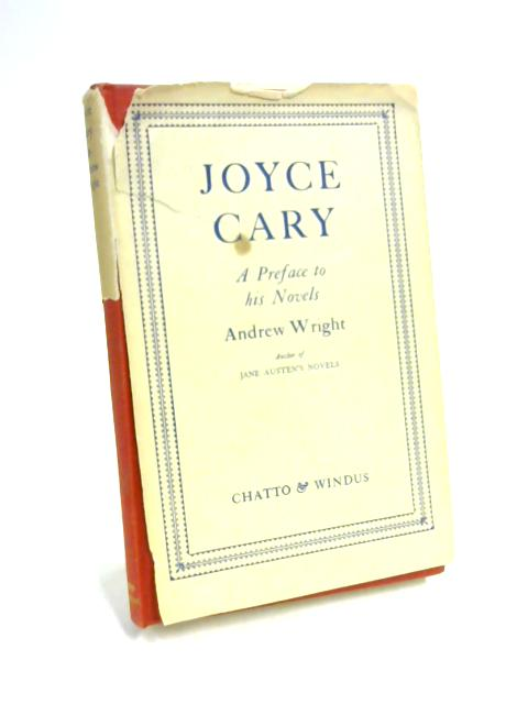 Joyce Cary: A Preface to His Novels by A. Wright