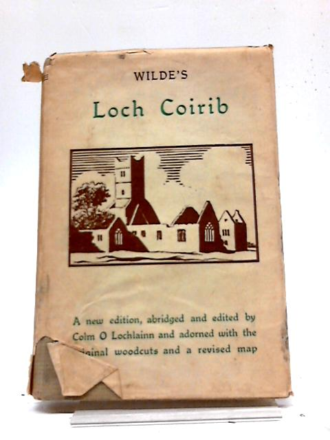 Wilde's Loch Coirib, Its Shores And Islands: With Notices of Loch Measga by W. R. Wilde