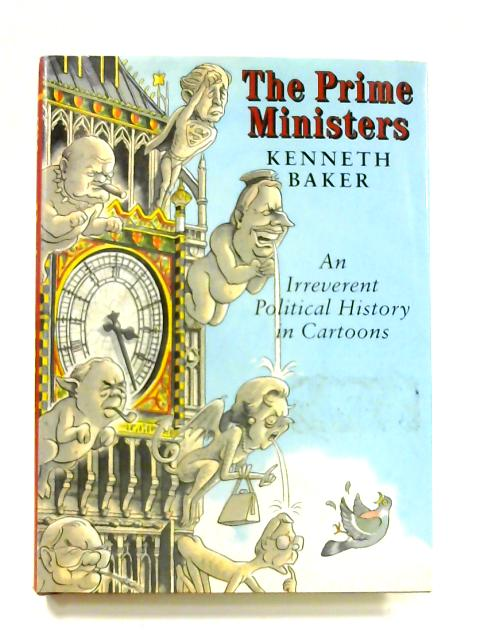 Prime Ministers: An Irreverent Political History in Cartoons By Kenneth Baker