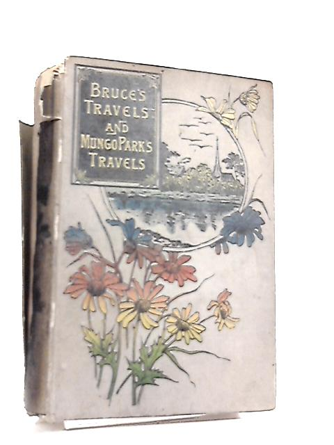 Travels and Discoveries in Abyssinia & The Life and Travels of Mungo Park By Bruce & Park